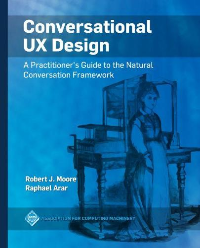 Conversational UX Design: A Practitioner's Guide to the Natural Conversation Framework (Paperback)