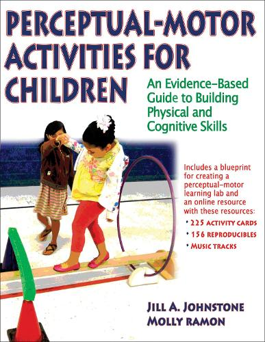 Perceptual-Motor Activities for Children: An Evidence-Based Guide to Building Physical and Cognitive Skills (Paperback)