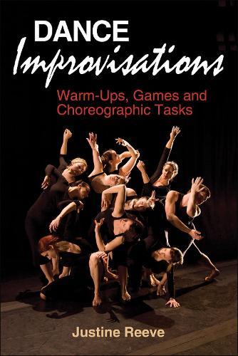 Dance Improvisations: Warm-Ups, Games and Choreographic Tasks (Paperback)
