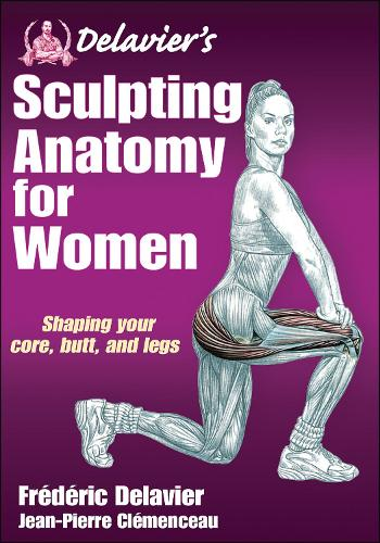 Delavier's Sculpting Anatomy for Women: Shaping your core, butt, and legs - Anatomy (Paperback)