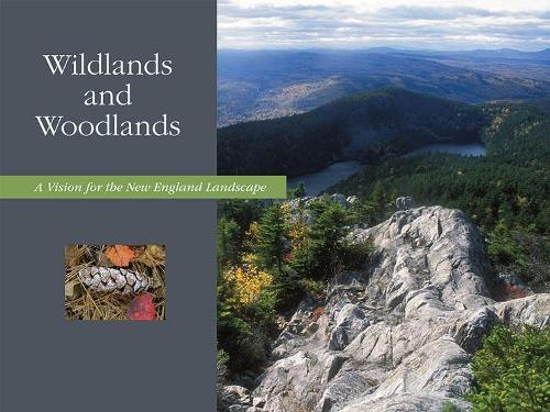 Wildlands and Woodlands - A Vision for the New England Landscape (Paperback)