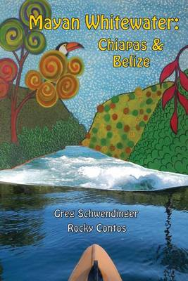 Mayan Whitewater Chiapas & Belize, 2nd Edition: A Guide to the Rivers (Paperback)