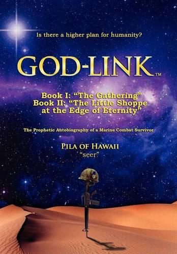 "GOD-LINKTM Book I: ""The Gathering"" The Prophetic Autobiography of a Marine Combat Survivor. (Hardback)"