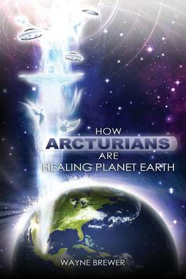 How Arcturians Are Healing Planet Earth (Paperback)