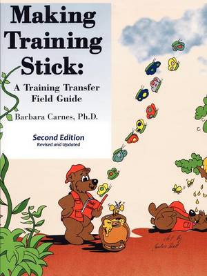 Making Training Stick: A Training Transfer Field Guide, Second Edition (Paperback)