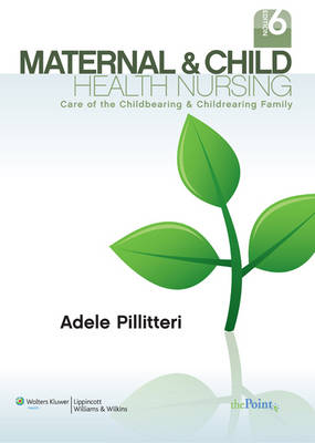 Maternal and Child Health Nursing: Care of the Childbearing and Childrearing Family (Hardback)
