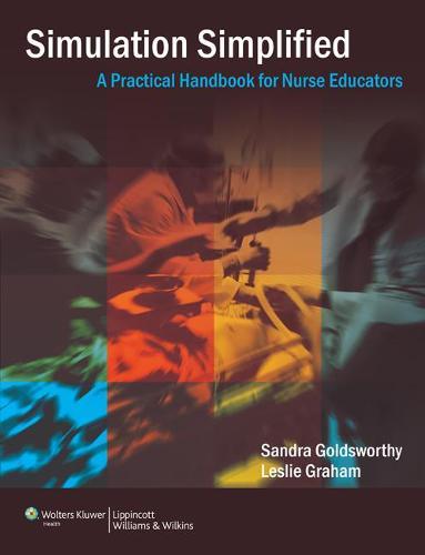 Simulation Simplified: A Practical Handbook for Critical Care Nurse Educators - Simulation Simplified (Paperback)