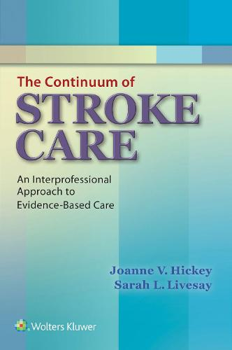 The Continuum of Stroke Care: An Interprofessional Approach to Evidence-Based Care (Paperback)