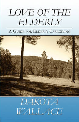 Love of the Elderly: A Guide for Elderly Caregiving (Paperback)