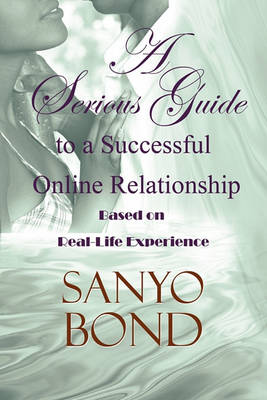 A Serious Guide to a Successful Online Relationship: Based on Real-Life Experience (Paperback)