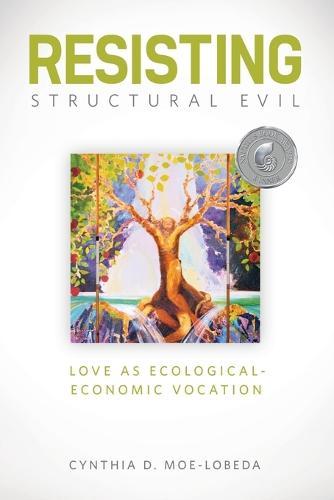 Resisting Structural Evil: Love as Ecological-economic Vocation (Paperback)
