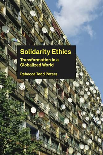 Solidarity Ethics: Transformation in a Globalized World (Paperback)