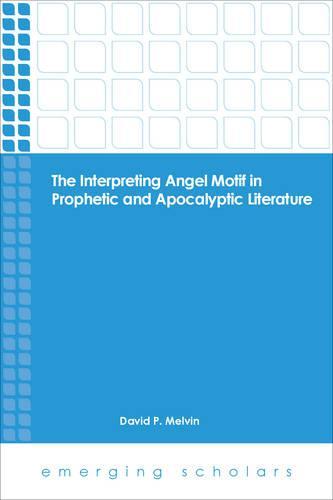 Interp Angel Motif in Prophetic and Apocalyptic Lit - Emerging Scholars (Paperback)