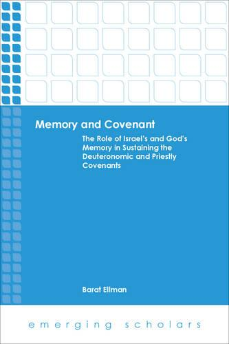 Memory and Covenant: The Role of Israel's and God's Memory in Sustaining the Deuteronomic and Priestly Covenants - Emerging Scholars (Paperback)
