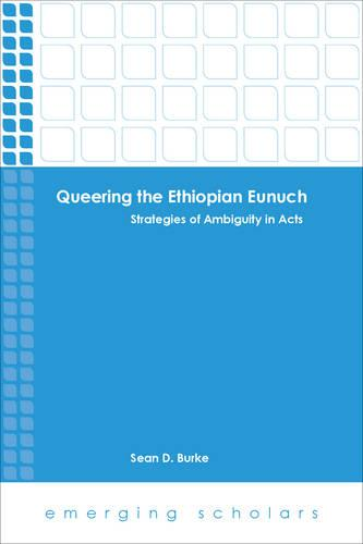 Queering the Ethiopian Eunuch: Strategies of Ambiguity in Acts - Emerging Scholars (Paperback)