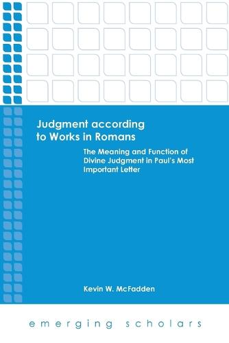 Judgment According to Works in Romans: The Meaning and Function of Divine Judgment in Paul's Most Important Letter - Emerging Scholars (Paperback)