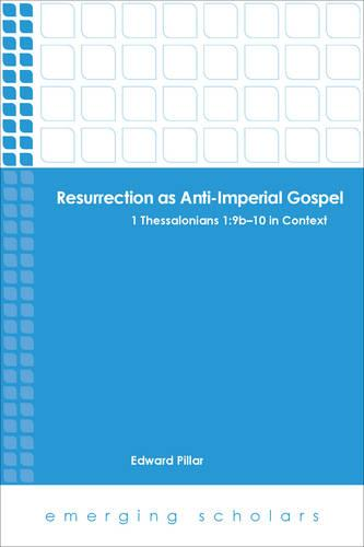 Resurrection as Anti-imperial Gospel: 1 Thessalonians 1:9b-10 in Context - Emerging Scholars (Paperback)