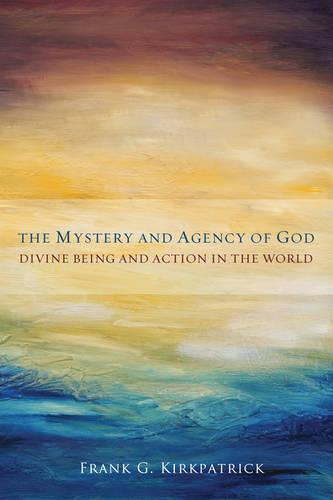 The Mystery and Agency of God: Divine Being and Action in the World (Paperback)
