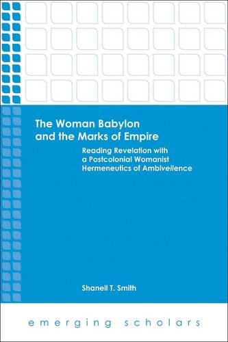 The Woman Babylon and the Marks of Empire: Reading Revelation with a Postcolonial Womanist Hermeneutics of Ambiveilence (Paperback)