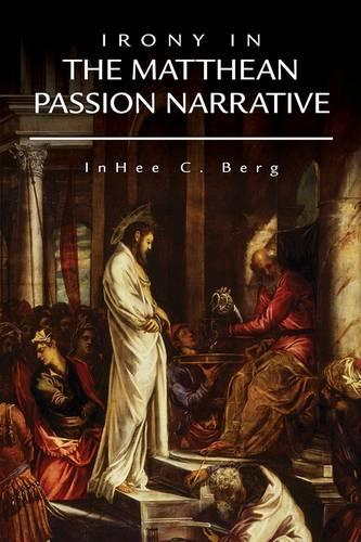 Irony in the Matthean Passion Narrative (Paperback)