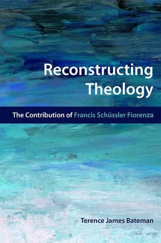 Reconstructing Theology: The Contribution of Francis Schussler Fiorenza (Paperback)