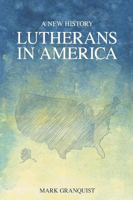 Lutherans in America: A New History (Paperback)