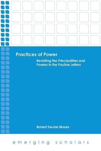 Practices of Power: Revisiting the Principalities and Powers in the Pauline Letters - Emerging Scholars (Paperback)