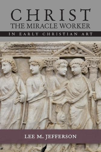 Christ Miracle Worker in Early Christian Art (Paperback)