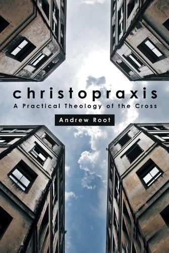 Christopraxis: A practical theology of the cross (Paperback)