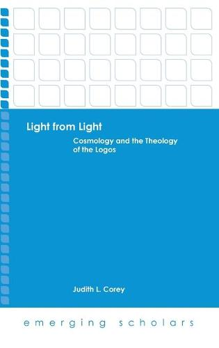 Light from Light: Cosmology and the Theology of the Logos - Emerging Scholars (Hardback)