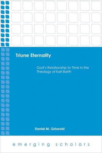 Triune Eternality: God's Relationship to Time in the Theology of Karl Barth - Emerging Scholars (Paperback)
