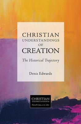 Christian Understandings of Creation: The Historical Trajectory - South Asian Theology (Paperback)