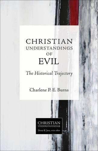 Christian Understandings of Evil: The Historical Trajectory (Paperback)