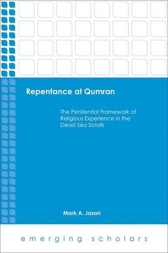 Repentance at Qumran: The Penitential Framework of Religious Experience in the Dead Sea Scrolls - Emerging Scholars (Paperback)