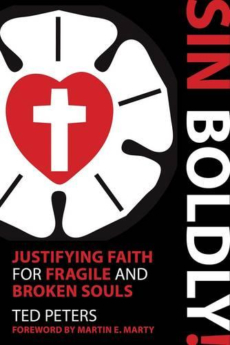 Sin Boldly!: Justifying Faith for Fragile and Broken Souls (Paperback)