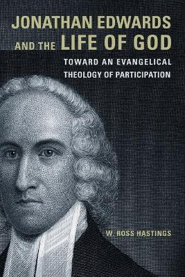 Jonathan Edwards and the Life of God: Toward an Evangelical Theology of Participation (Paperback)