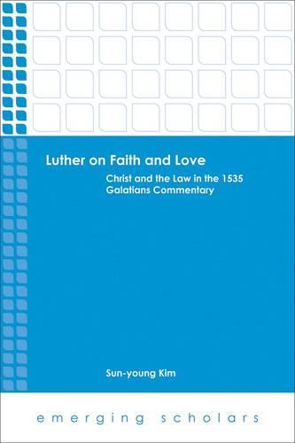 Luther on Faith and Love: Christ and the Law in the 1535 Galatians Commentray (Paperback)