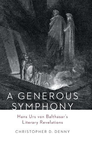 A Generous Symphony: Hand Urs von Balthasar's Literary Revelations (Hardback)