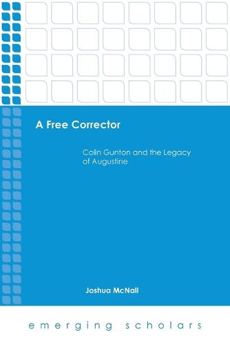 A Free Corrector: Colin Gunton and the Legacy of Augustine - Emerging Scholars Series (Paperback)