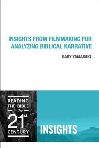Insights from Filmmaking for Analyzing Biblical Narrative - Reading the Bible in the 21st Century (Paperback)