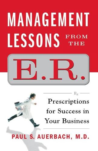 Management Lessons from the E.R.: Prescriptions for Success in Your Business (Paperback)