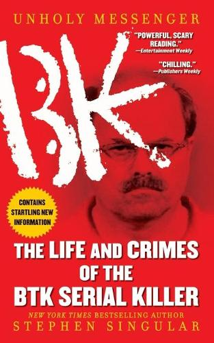 Unholy Messenger: The Life and Crimes of the BTK Serial Killer (Paperback)