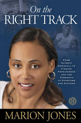 On the Right Track: From Olympic Downfall to Finding Forgiveness and the Strength to Overcome and Succeed (Hardback)