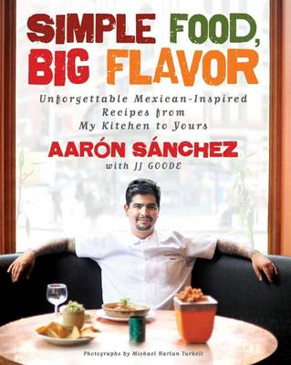 Simple Food, Big Flavor: Unforgettable Mexican-Inspired Recipes from My Kitchen to Yours (Hardback)