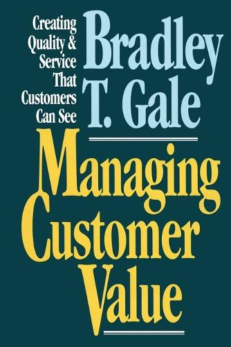 Managing Customer Value: Creating Quality and Service That Customers Can Se (Paperback)