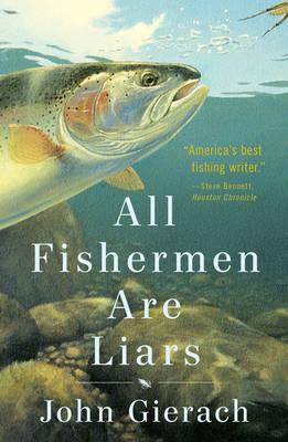 All Fishermen Are Liars - John Gierach's Fly-fishing Library (Hardback)