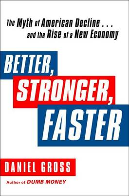 Better, Stronger, Faster: The Myth of American Decline . . . and the Rise of a New Economy (Hardback)