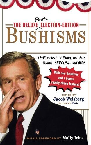 The Deluxe Election Edition Bushisms: The First Term, in His Own Special Words (Paperback)