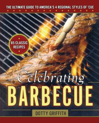 Celebrating Barbecue: The Ultimate Guide to America's 4 Regional Styles (Paperback)