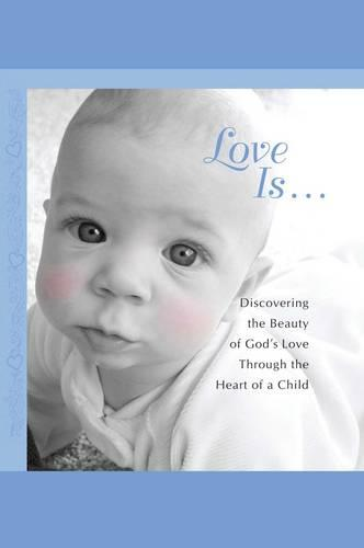 Love Is...: Discovering the Beauty of God's Love through the H (Paperback)